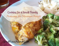 Cooking for a Small Family, portioning for maximum benefit.   Great Peace Academy