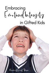Learn how to embrace Emotional Intensity in your Gifted Child   @ReneeGreatPeace #ihsnet #gifted #gtchat #giftedandtalented #homeschooling #homeschool