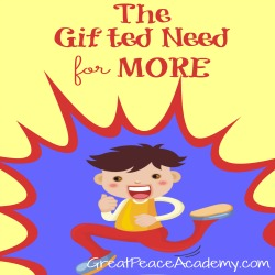 Gifted Homeschooling the child who has a need for more. | Great Peace Academy
