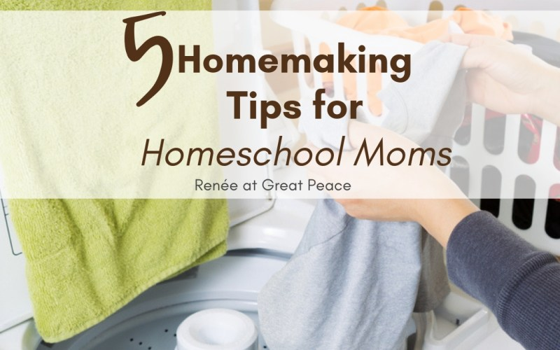 5 Homemaking Tips for Homeschool Moms | Renée at Great Peace #homemaker #householdmanagement #homeschool #ihsnet