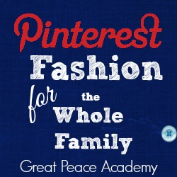 Pinterest Fashion for the Whole Family   Great Peace Academy