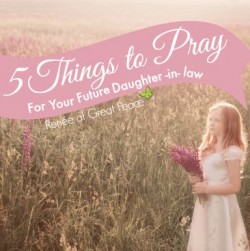 5 Things to Pray for your Future Daughter-in-Law