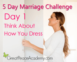 Marriage Challenge Day 1: Think about How You Dress   Marriage Moments with Great Peace Academy