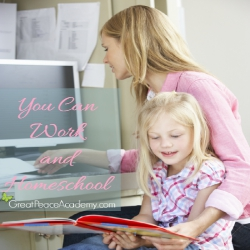 You Can Work and Homeschool, sharing encouragement, articles and resources.   Great Peace Academy
