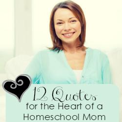 12 Homeschool Quotes for the Heart of a Homeschool Mom   GreatPeaceAcademy.com