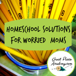 Homeschool Solutions for Worried Moms | GreatPeaceAcademy.com #ihsnet #homeschool