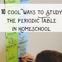 10 Cool Ways to Study the Periodic Table in Homeschool   GreatPeaceAcademy.com
