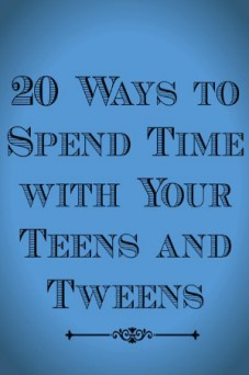 20-ideas-for-spending-quality-time-with-teens-and-almost-teens-1