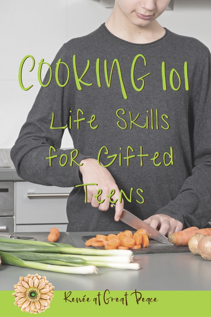 Cooking 101 Life Skills for Gifted Teens | Renée at Great Peace #ihsnet #homeschool #gifted