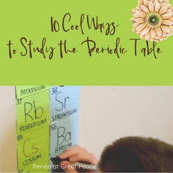 10 Cool Ways to Study the Periodic Table   Renée at Great Peace #homeschool #science #ihsnet