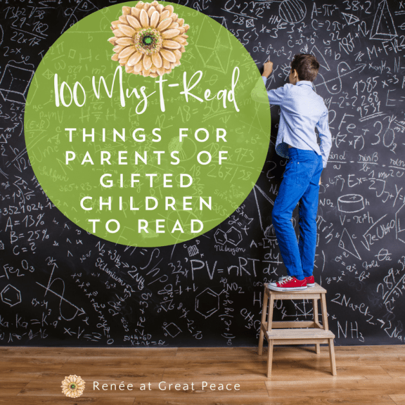 100 Must-Read Things for Parents of Gifted Children to Read   Renée at Great Peace #gifted #gtchat #ihsnet #homeschool