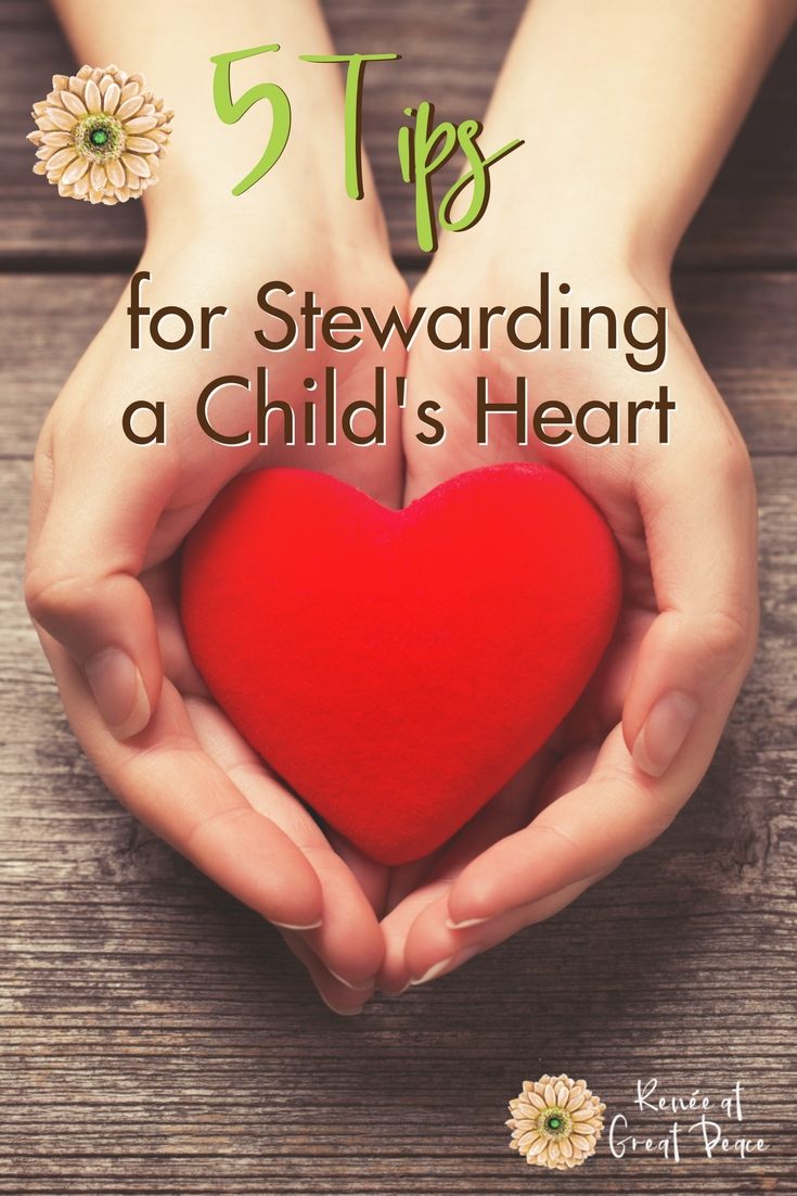 5 Tips for Stewarding a Child's Heart | Renée at Great Peace #parenting #homeschool #family #ihsnet