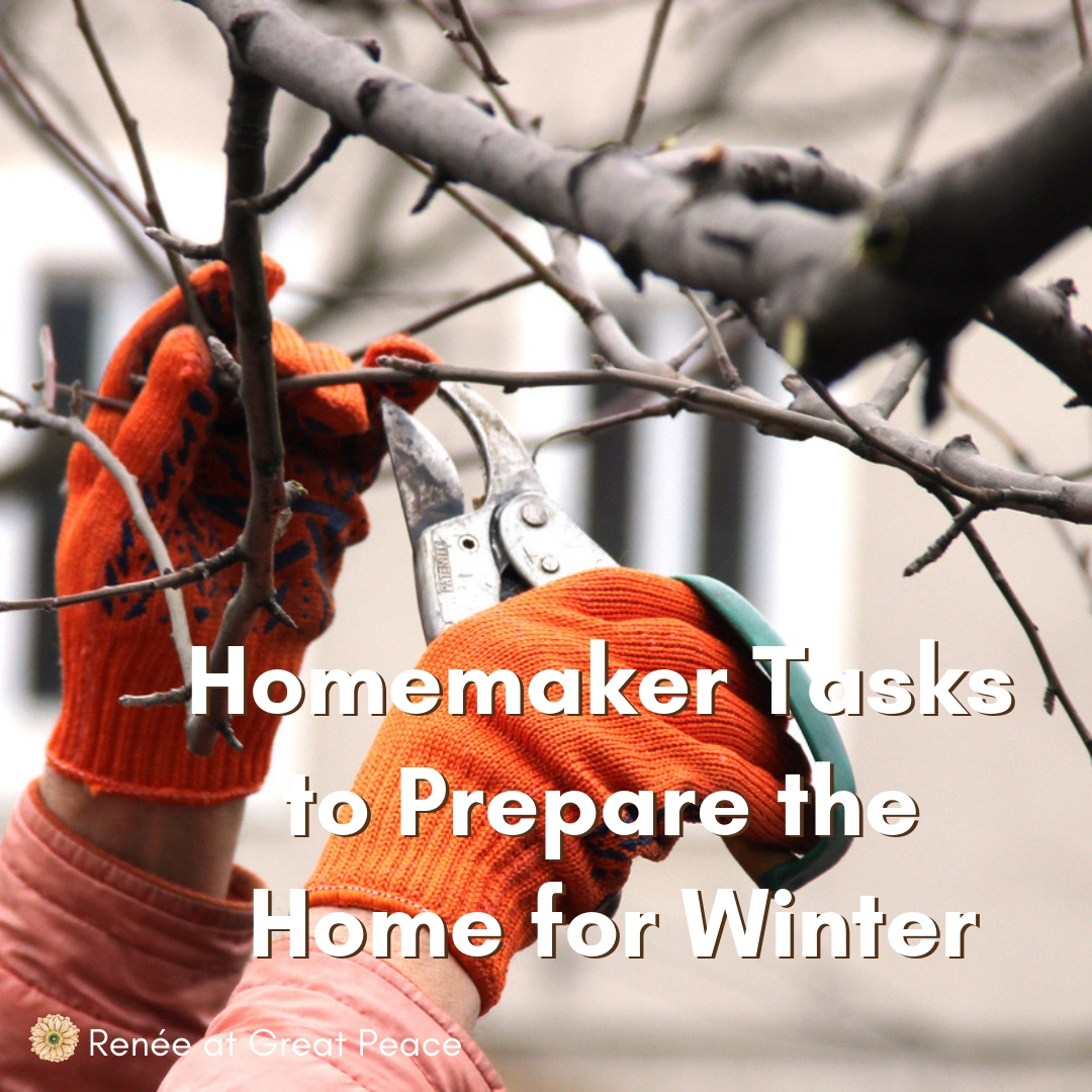 Homemaker Tasks to Prepare The Home for Winter, like trimming tree branches.