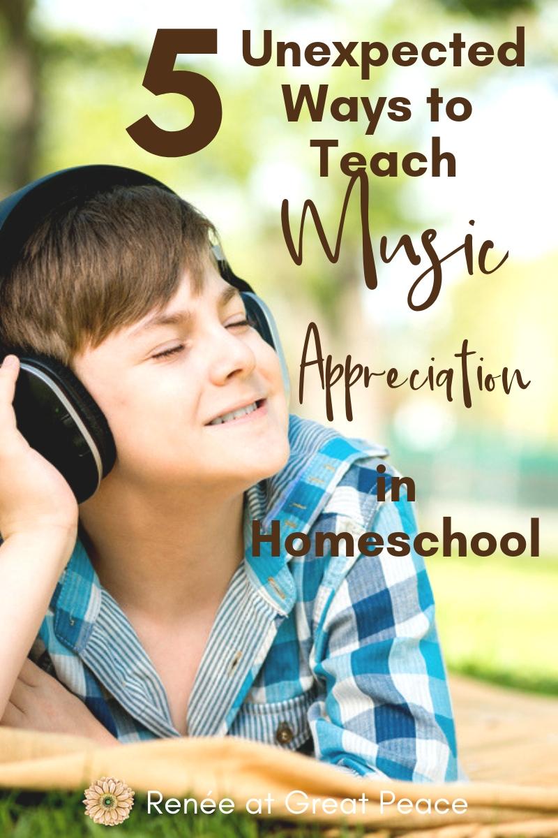 5 Unexpected Ways to Teach Music in Homeschool | Renée at Great Peace #musicappreciation #homeschool #ihsnet