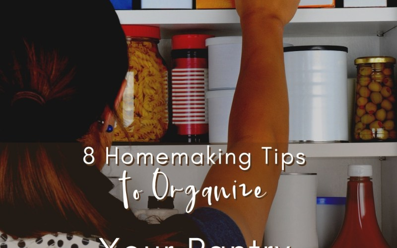 8 Homemaking Tips to Organize Your Pantry | Renée at Great Peace #homemaker #keeperathome #householdchores