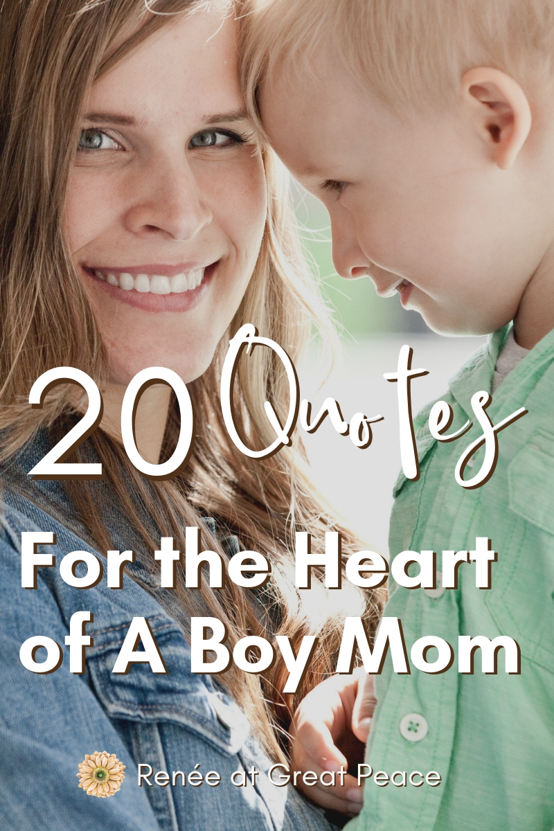 20 Quotes for the Heart of a Boy Mom   Renée at Great Peace #boymom #moms #quotes #momquotes #boymomquotes #homeschoolmoms #ihsnet