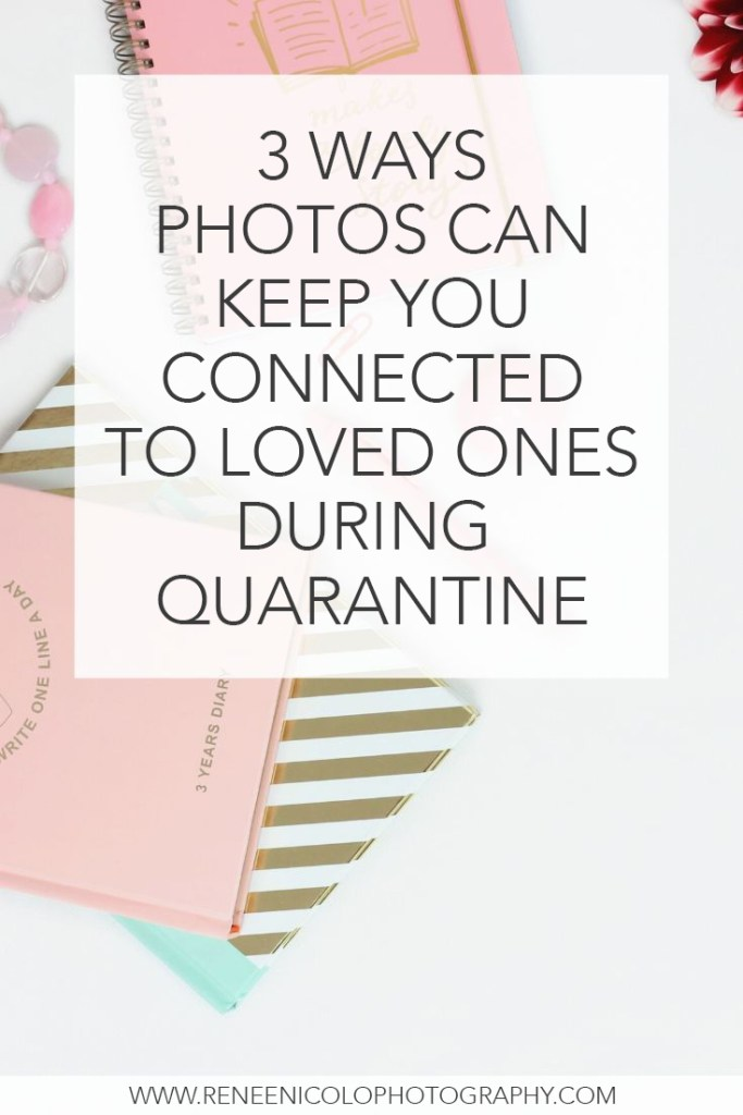 Denise Brinkman Creative, photo organizing educator, shares 3 ways photos can keep you connected during quarantine