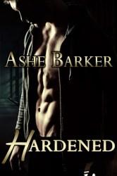 Hardened by Ashe Barker #bdsm #eroticromance #ashebarker #discipline #dominance #spanking #contemporary