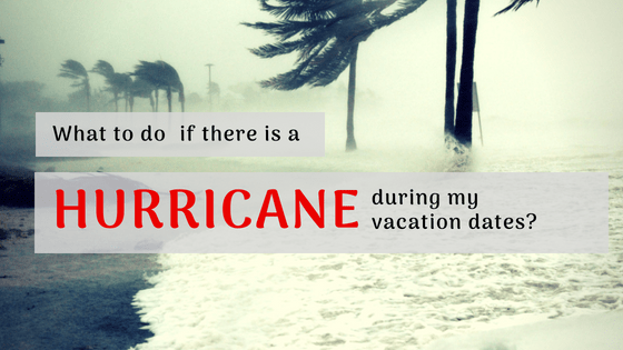 What to do if there is a hurricane during my vacation dates?