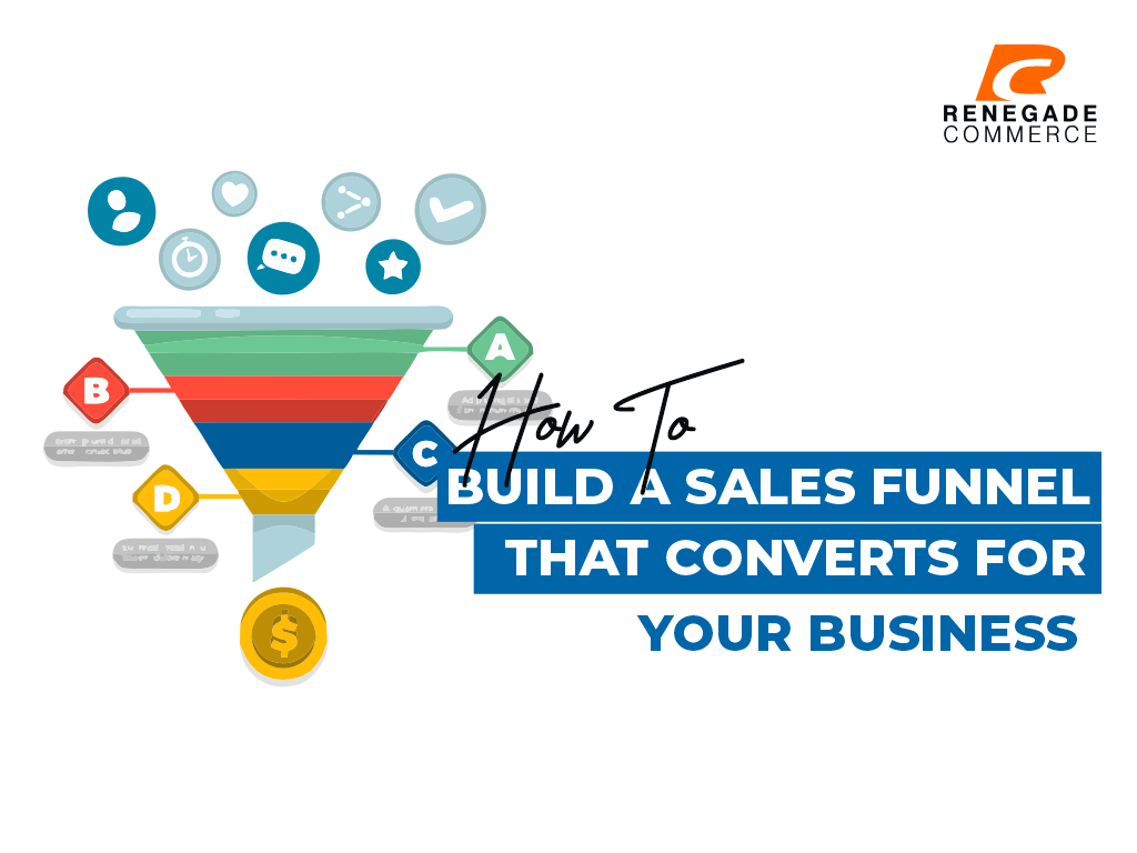 How to Build A Sales Funnel That Converts for Your Business