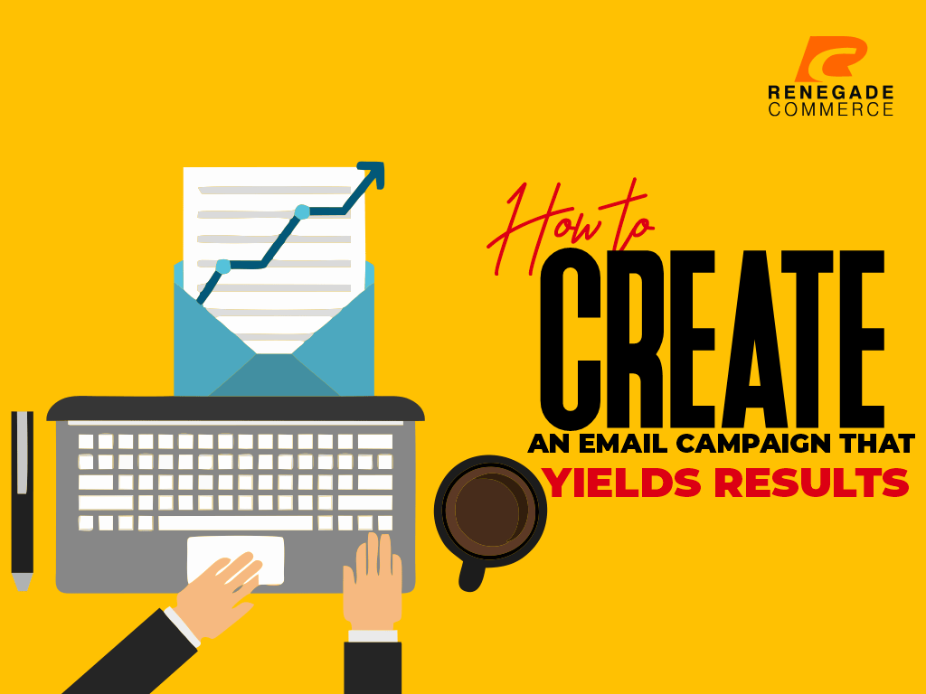 How to Create an Email Campaign That Yields Results