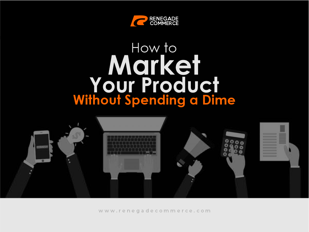 How to Market Your Product Without Spending a Dime