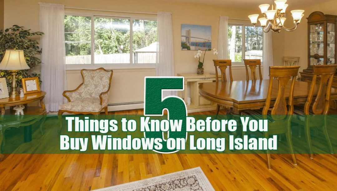 5 things to know before buying long island replacement windows