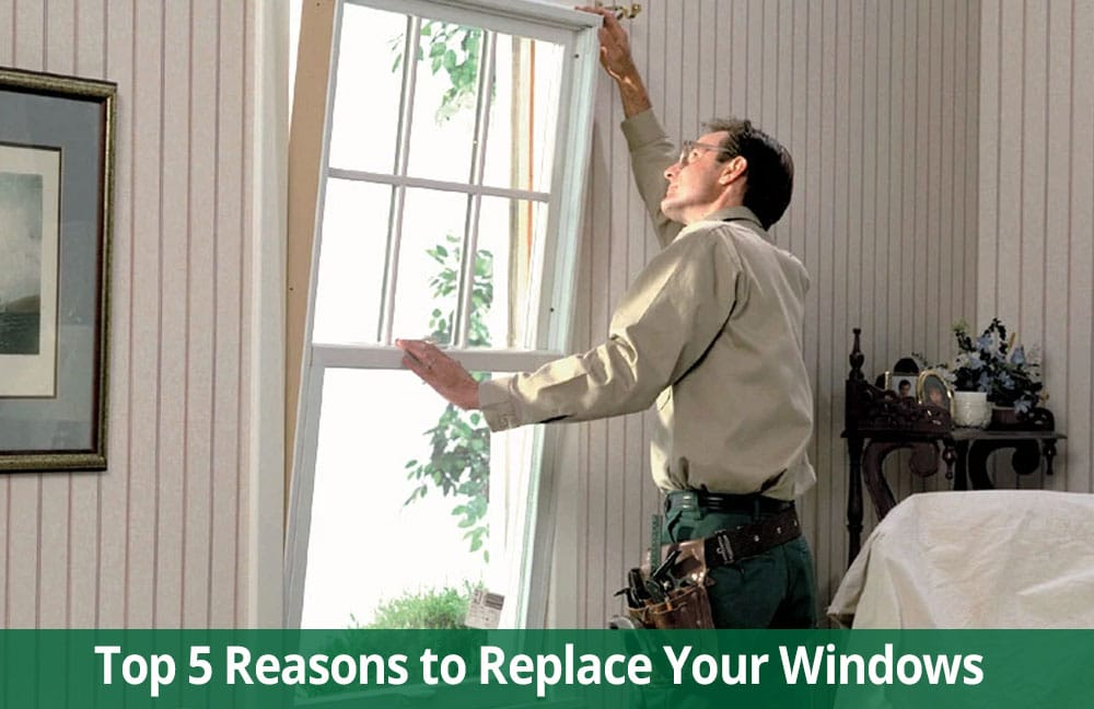 top 5 reasons to replace windows