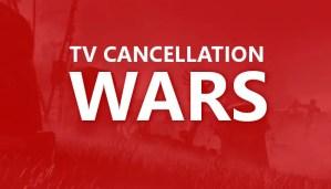 TV Cancellation Wars