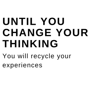 until you change your thinking