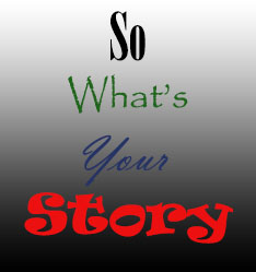 So Whats Your Story