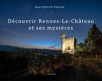 Découvrir Rennes-Le-Château et ses Mystères