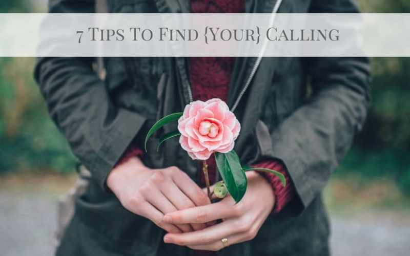 7 Tips To Find Your Calling