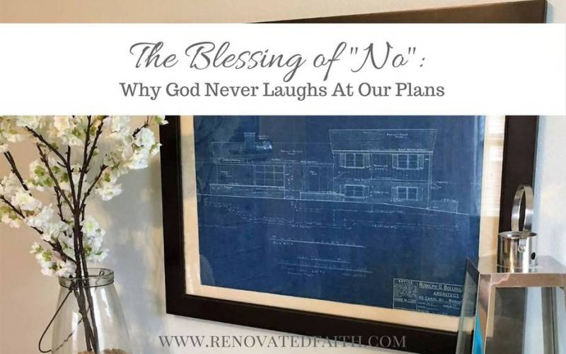 "The Blessing of ""No"": Why God Never Laughs At Our Plans (Free Printable)"