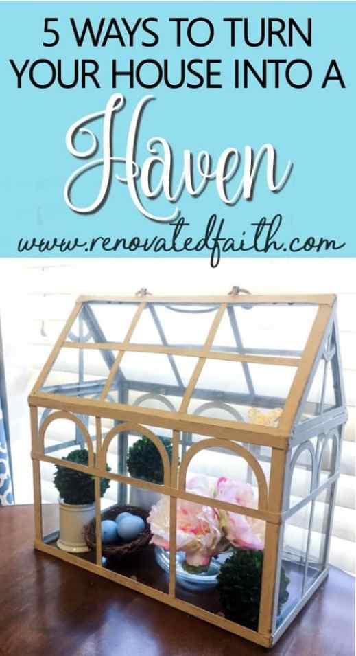 A home is so much more than decor and paint! It should be a haven - a place you find refuge, encouragement and inspiration so you can better perform the tasks of your day.  In this post, I'll share 5 ways to turn your house into a haven that are easier than you think! #homesweethome #homedecor #fromhousetohaven #renovatedfaith #budgetdecor www.renovatedfaith.com
