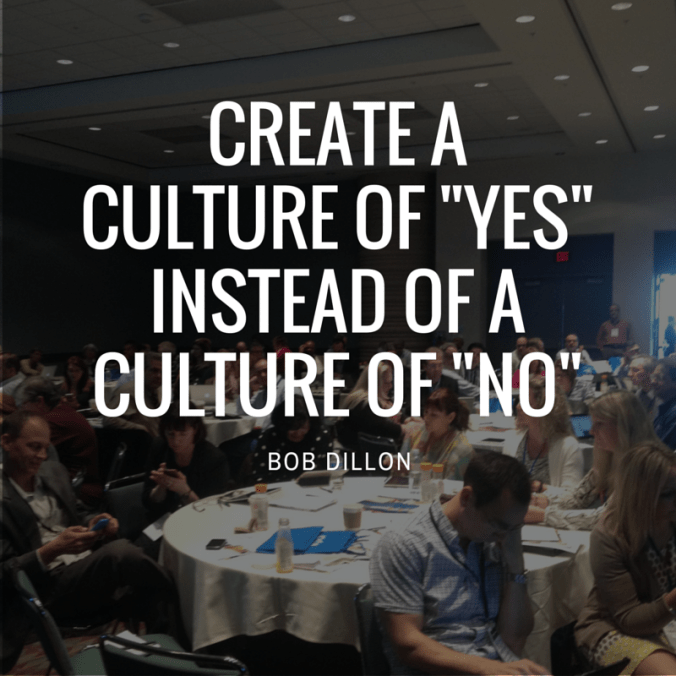 create a culture of yes instead of a culture of no