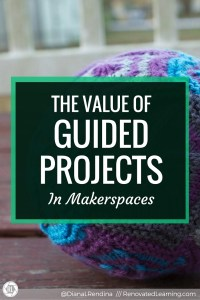 The Value of Guided Projects in Makerspaces | Guided projects are excellent for providing students opportunities to learn and develop their skills. As they improve by working through these projects, they are empowered to pursue open-ended projects. | RenovatedLearning.com