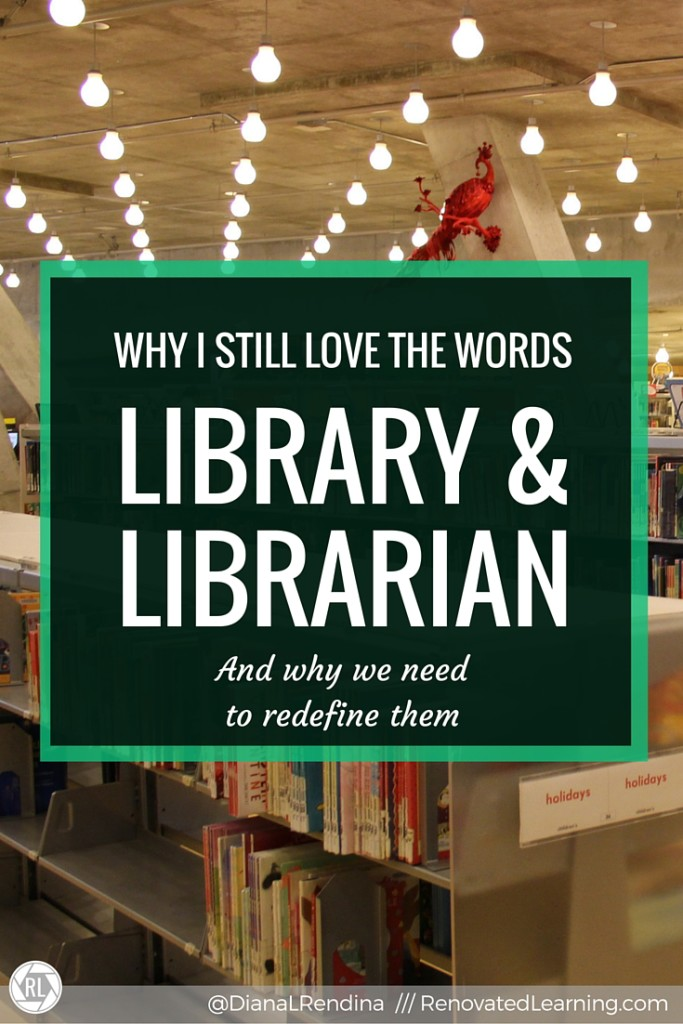 Why I Love the Words Library & Librarian (And why we need to redefine them)   Library and librarian have many conotations and meanings, both good and bad. But I think that we would be wiser to stick with these terms than to start creating new ones. The key isn't a new word, but a new definition.   RenovatedLearning.com