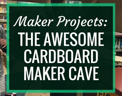 Maker Projects- The Awesome Cardboard Maker Cave | Maker Projects posts feature projects my students have put together. This post details the cardboard Maker Cave that came together over the course of several weeks. The cave was an installation at our schoolwide Maker Fair.