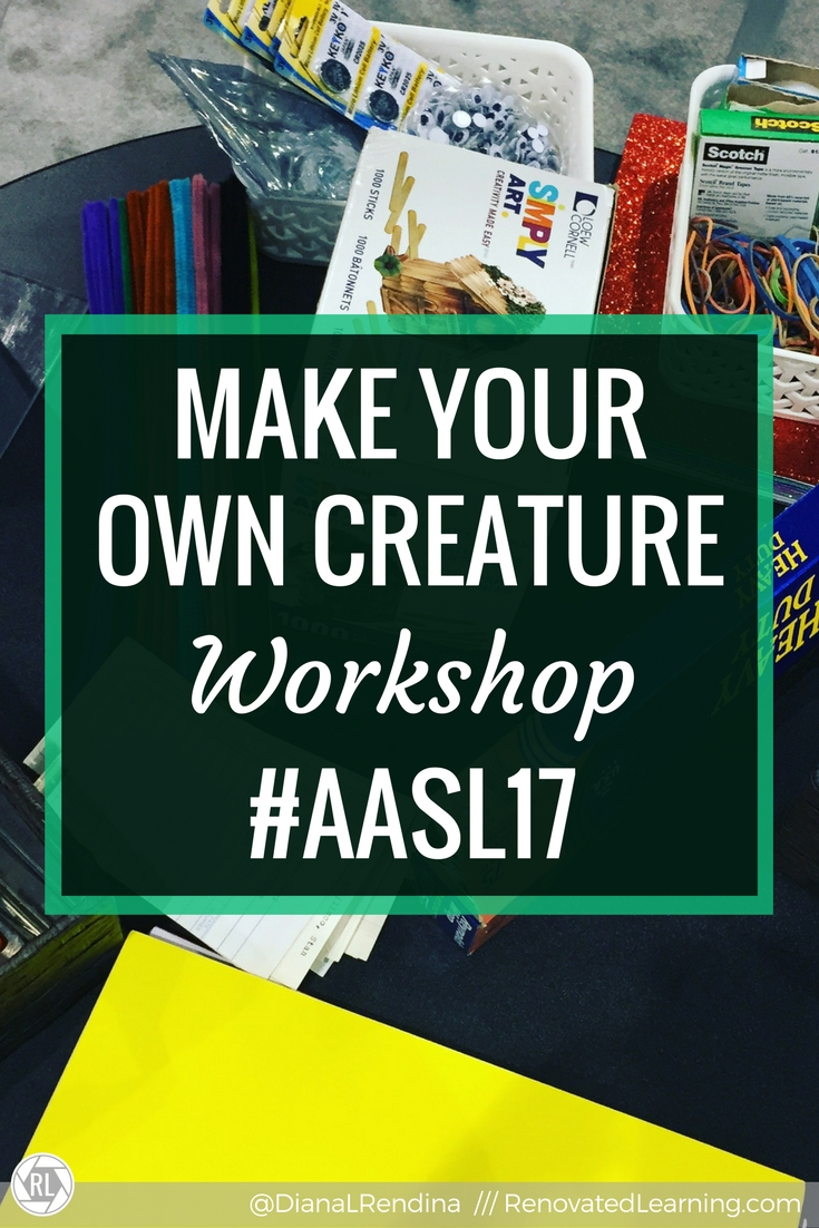 make your own creature workshop aasl17 renovated learning