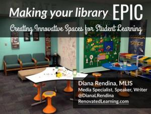 Making Your Library Epic: Creating Innovative Spaces for Student Learning