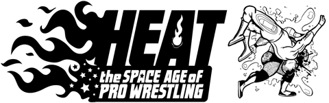 HEAT: The Space Age of Pro Wrestling by Jeff Martin