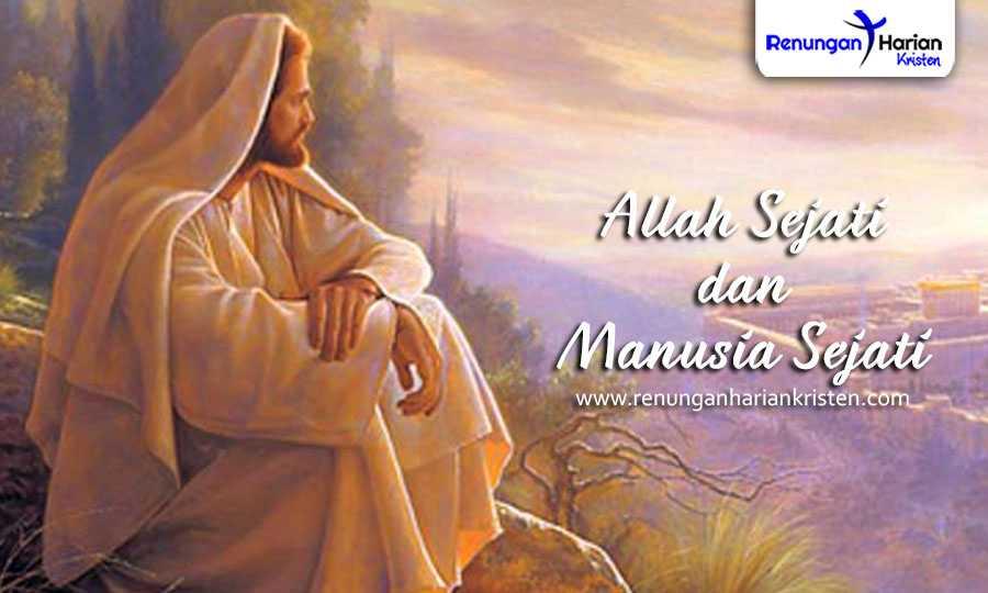 renungan harian kristen - Allah Sejati dan Manusia Sejati