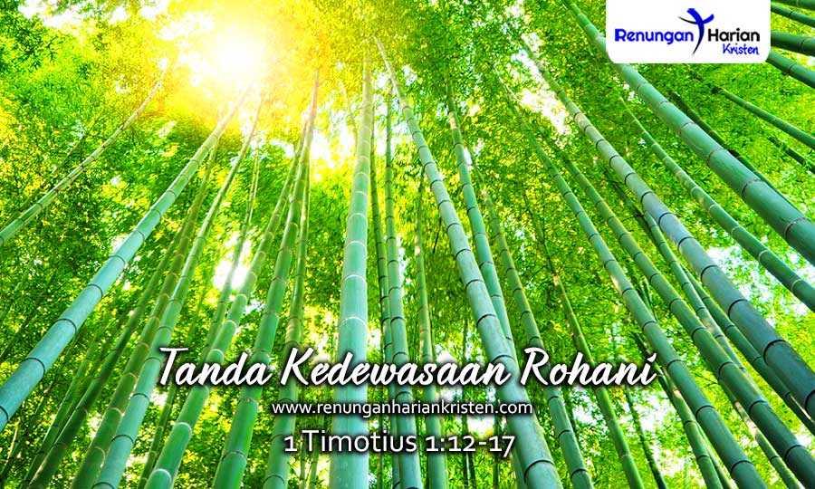 Renungan Harian 1 Timotius 1:12-17 | Tanda Kedewasaan Rohani