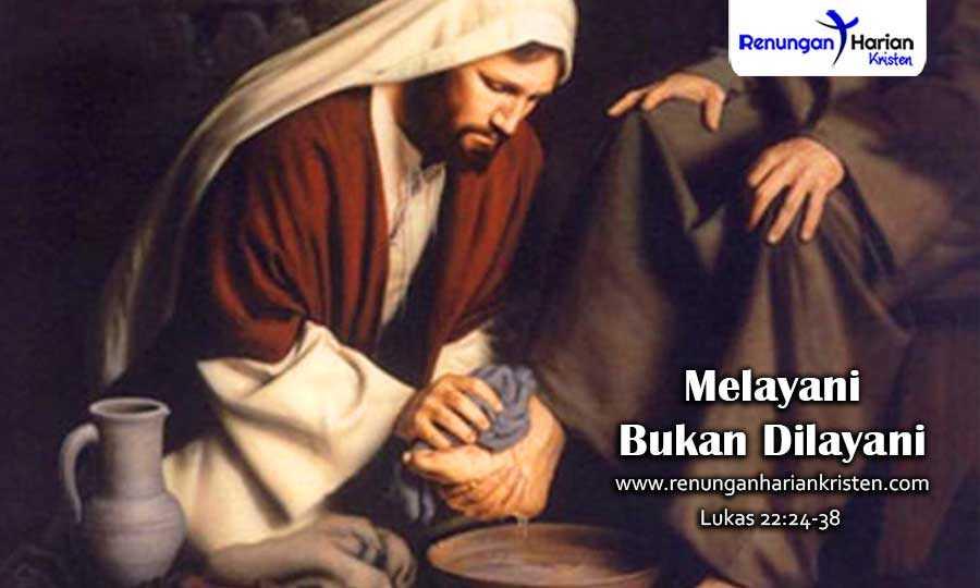 Renungan-Harian-Lukas-22-24-38-Melayani-Bukan-Dilayani