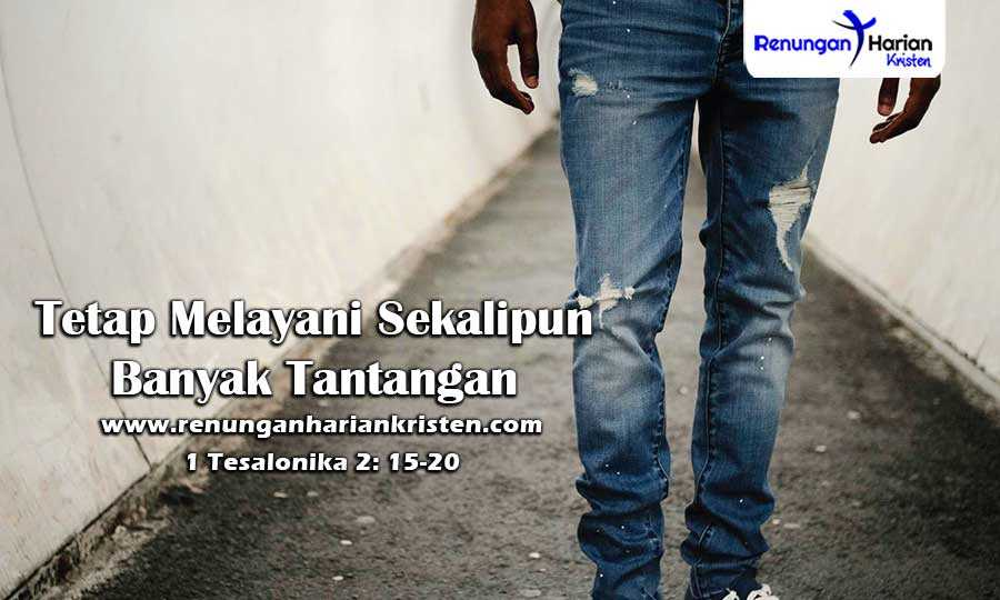 Renungan-Harian-1-Tesalonika-2-15-20-Tetap-Melayani-Sekalipun-Banyak-Tantangan
