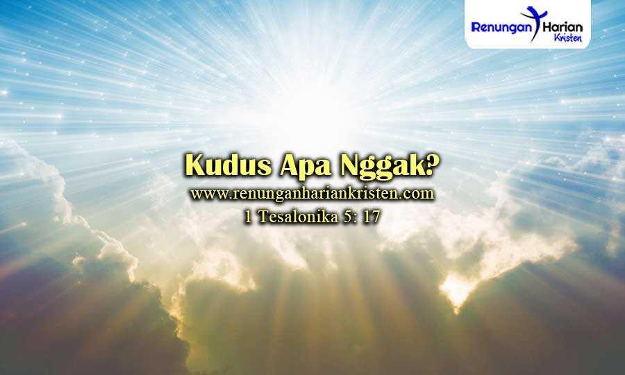 Renungan-Remaja-1-Tesalonika-5-17-Kudus-Apa-Nggak