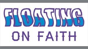 Floating On Faith