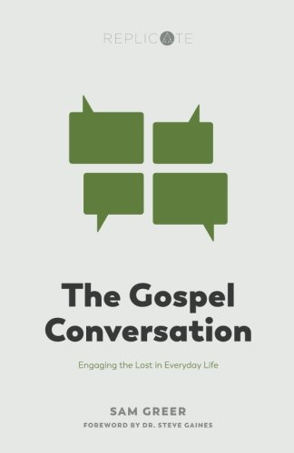 The Gospel Conversation: Engaging the Lost in Everyday Life (Replicate Resources) (Volume 3)