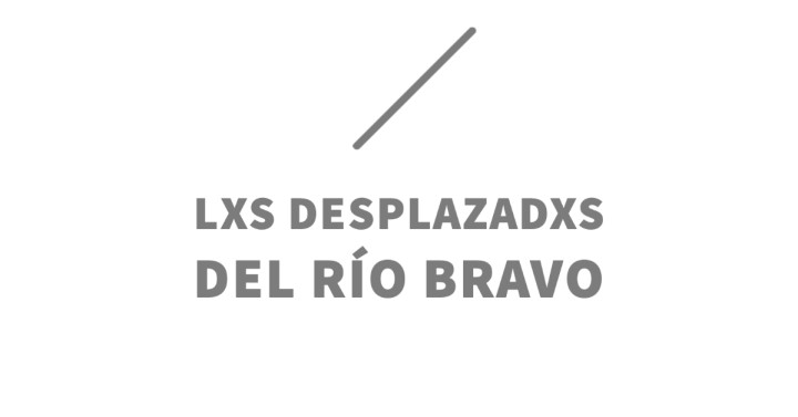 Lxs desplazadxs del río Bravo